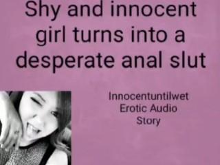 Erotic audio: Shy innocent girl turns into desperate anal slut. Eroticaudio